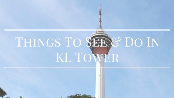 Things To Do In KL Tower