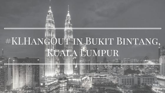 #KLHangOut in Bukit Bintang, Kuala Lumpur