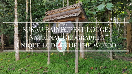 Sukau Rainforest Lodge – A National Geographic Unique Lodge