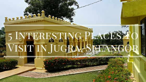 5 Interesting Places To Visit In Jugra, Selangor