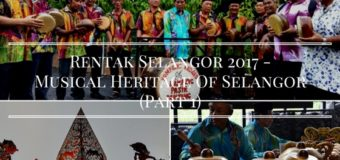 Rentak Selangor 2017 – Musical Heritage Of Selangor (Part 1)