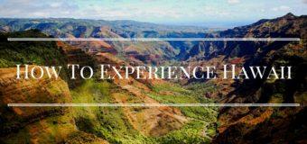 How To Experience Hawaii