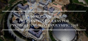 Pyeongchang 2018: Preparation Process for Pyeongchang Winter Olympic 2018