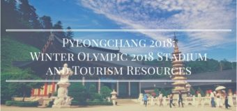 Pyeongchang 2018: Winter Olympic 2018 Stadium and Tourism Resources