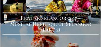 Rentak Selangor 2017 – Musical Heritage Of Selangor (Part 2)