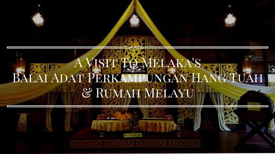 A Visit To Melaka's Balai Adat Perkampungan Hang Tuah & Rumah Melayu