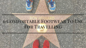 Comfortable Footwear To Use For Travelling